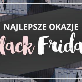 Promocje Black Friday - kupuj z głową